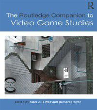 Routledge Media and Cultural Studies Companions: Routledge Companion to Video Game Studies