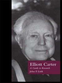 Routledge Music Bibliographies: Elliott Carter, John F. Link
