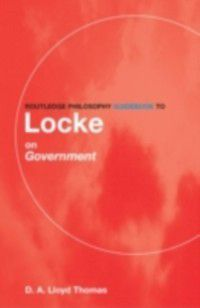 Routledge Philosophy GuideBooks: Routledge Philosophy GuideBook to Locke on Government, David Lloyd Thomas