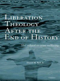 Routledge Radical Orthodoxy: Liberation Theology after the End of History, Daniel Bell