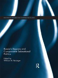 Routledge Research in Comparative Politics: Russia's Regions and Comparative Subnational Politics
