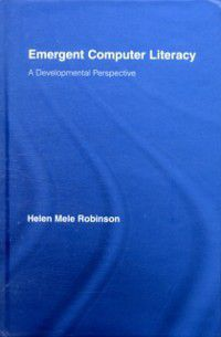 Routledge Research in Education: Emergent Computer Literacy, Helen Mele Robinson