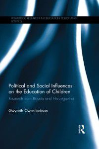 Routledge Research in Education Policy and Politics: Political and Social Influences on the Education of Children, Gwyneth Owen-Jackson