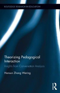 Routledge Research in Education: Theorizing Pedagogical Interaction, Hansun Zhang Waring