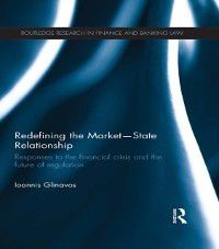 Routledge Research in Finance and Banking Law: Redefining the Market-State Relationship, Ioannis Glinavos