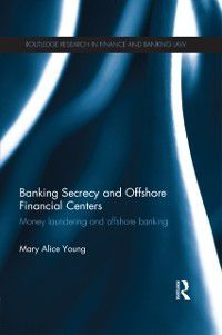 Routledge Research in Finance and Banking Law: Banking Secrecy and Offshore Financial Centers, Mary Alice Young