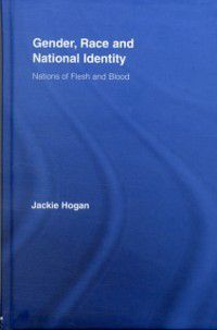 Routledge Research in Gender and Society: Gender, Race and National Identity, Jackie Hogan