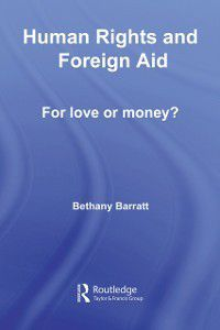 Routledge Research in Human Rights: Human Rights and Foreign Aid, Bethany Barratt