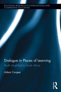 Routledge Research in International and Comparative Education: Dialogue in Places of Learning, Adam Cooper