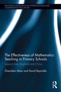 Routledge Research in International and Comparative Education: Effectiveness of Mathematics Teaching in Primary Schools, David Reynolds, Zhenzhen Miao
