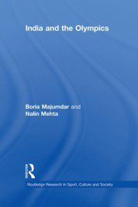 Routledge Research in Sport, Culture and Society: India and the Olympics, Boria Majumdar, Nalin Mehta