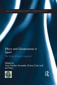 Routledge Research in Sport, Culture and Society: Ethics and Governance in Sport