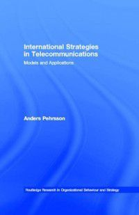 Routledge Research in Strategic Management: International Strategies in Telecommunications, Anders Pehrsson