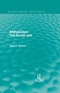 Routledge Revivals: Afghanistan: The Soviet War, Ed Girardet