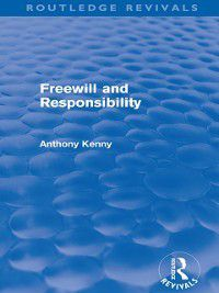Routledge Revivals: Freewill and Responsibility (Routledge Revivals), Anthony Kenny