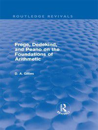 Routledge Revivals: Frege, Dedekind, and Peano on the Foundations of Arithmetic (Routledge Revivals), Donald Gillies