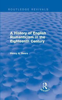 Routledge Revivals: History of English Romanticism in the Eighteenth Century (Routledge Revivals), Henry A. Beers