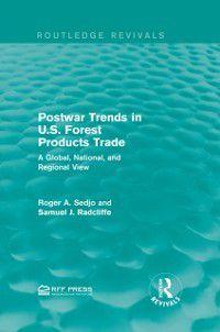 Routledge Revivals: Postwar Trends in U.S. Forest Products Trade, Roger A. Sedjo, Samuel J. Radcliffe