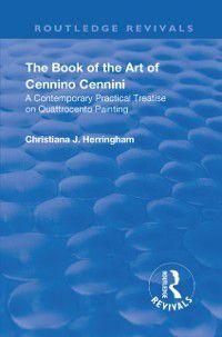 Routledge Revivals: Revival: The Book of the Art of Cennino Cennini (1899), Cennino Cennini