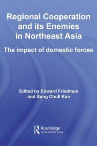 Routledge Security in Asia Pacific Series: Regional Co-operation and Its Enemies in Northeast Asia