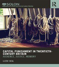 Routledge SOLON Explorations in Crime and Criminal Justice Histories: Capital Punishment in Twentieth-Century Britain, Lizzie Seal
