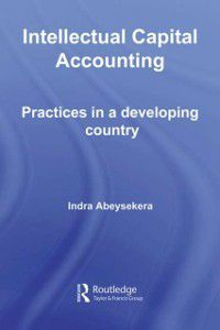 Routledge Studies in Accounting: Intellectual Capital Accounting, Indra Abeysekera