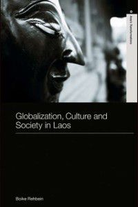 Routledge Studies in Asia's Transformations: Globalization, Culture and Society in Laos, Boike Rehbein
