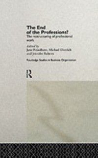 Routledge Studies in Business Organizations and Networks: End of the Professions?, Michael Dietrich, Jennifer Roberts, Jane Broadbent