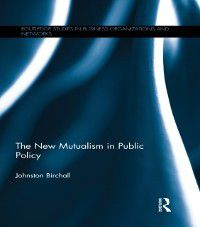 Routledge Studies in Business Organizations and Networks: New Mutualism in Public Policy, Johnston Birchall