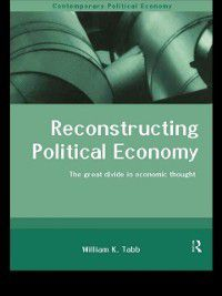 Routledge Studies in Contemporary Political Economy: Reconstructing Political Economy, William K. Tabb