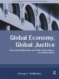 Routledge Studies in Contemporary Political Economy: Global Economy, Global Justice, George DeMartino