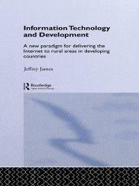 Routledge Studies in Development Economics: Information Technology and Development, Jeffrey James