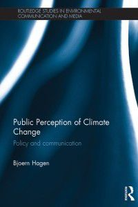 Routledge Studies in Environmental Communication and Media: Public Perception of Climate Change, Bjoern Hagen