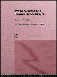 Routledge Studies in Germanic Linguistics: When-Clauses and Temporal Structure, Renaat H. C. Declerck