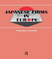 Routledge Studies in Global Competition: Japanese Firms in Europe