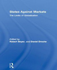 Routledge Studies in Governance and Change in the Global Era: States Against Markets