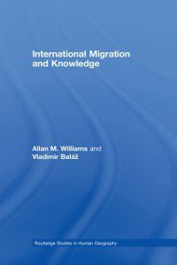 Routledge Studies in Human Geography: International Migration and Knowledge, Allan Williams, Vladimir Balaz