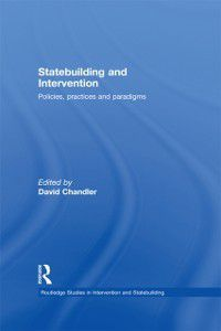 Routledge Studies in Intervention and Statebuilding: Statebuilding and Intervention