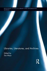 Routledge Studies in Library and Information Science: Libraries, Literatures, and Archives
