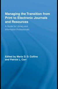 Routledge Studies in Library and Information Science: Managing the Transition from Print to Electronic Journals and Resources