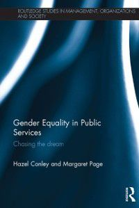 Routledge Studies in Management, Organizations and Society: Gender Equality in Public Services, Hazel Conley, Margaret Page
