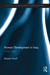 Routledge Studies in Middle Eastern Economies: Human Development in Iraq, Bassam Yousif