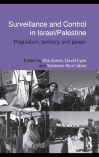 Routledge Studies in Middle Eastern Politics: Surveillance and Control in Israel/Palestine