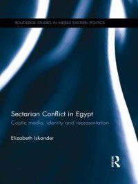 Routledge Studies in Middle Eastern Politics: Sectarian Conflict in Egypt, Elizabeth Iskander