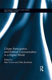 Routledge Studies in New Media and Cyberculture: Citizen Participation and Political Communication in a Digital World
