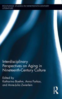 Routledge Studies in Nineteenth Century Literature: Interdisciplinary Perspectives on Aging in Nineteenth-Century Culture