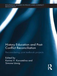 Routledge Studies in Peace and Conflict Resolution: History Education and Post-Conflict Reconciliation