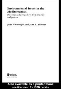 Routledge Studies in Physical Geography and Environment: Environmental Issues in the Mediterranean, John Wainwright, John B. Thornes