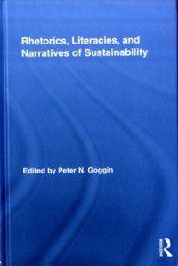 Routledge Studies in Rhetoric and Communication: Rhetorics, Literacies, and Narratives of Sustainability