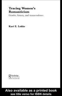 Routledge Studies in Romanticism: Tracing Women's Romanticism, Kari E. Lokke